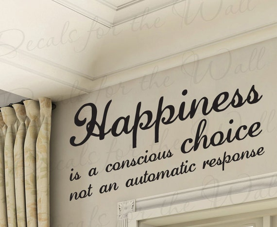 Happiness Conscious Choice Not Automatic Response