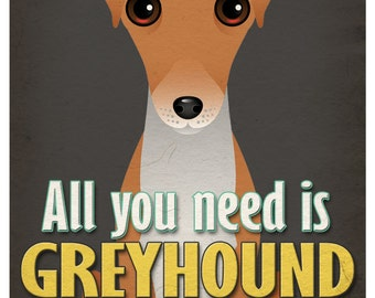 Greyhound Art Print - All You Need is Greyhound Love Poster 11x14 - Dogs Incorporated