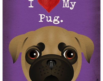 I Love My Pug - I Heart My Pug - I Love My Dog - I Heart My Dog Print - Dog Lover Gift - Pet Lover Gift - Rescue Dog 11x14