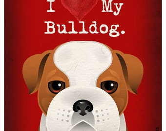 I Love My Bulldog - I Heart My Bulldog - I Love My Dog - I Heart My Dog Print - Dog Lover Gift Pet Lover Gift - Dog Poster 11x14