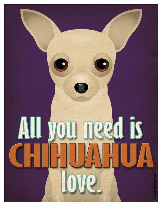 Chihuahua Art Print - All You Need is Chihuahua Love Poster 11x14 - Dogs Incorporated