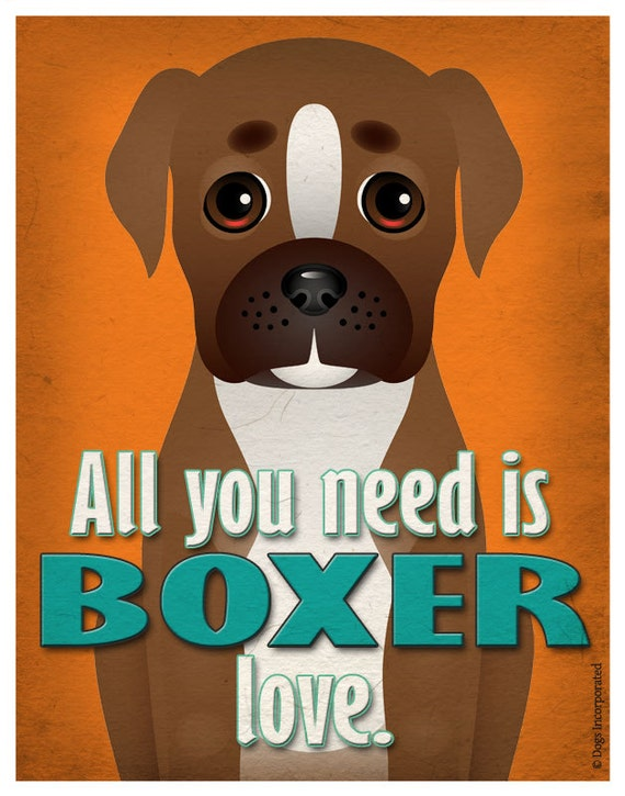 Boxer Art Print - All You Need is Boxer Love Poster 11x14 - Dogs Incorporated