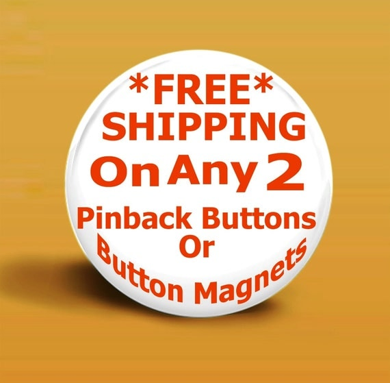 FREE SHIPPING On Any 2 Pinback Buttons Or Button Magnets - 2.25 Inch Round