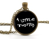 A Little Twisted Glass Pendant - Necklace - Picture Pendant Humor Quote Art with Chain and Gift Bag - Picture Jewelry