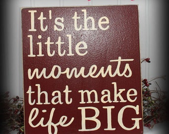 It's The Little Moments That Make Life Big Sign