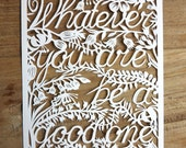 Original handmade papercut 'Whatever you are, be a good one' - Handcut paper art - Paper cutting quote
