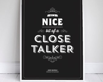 A Bit of a Close Talker  -11x17 // 18x24 // 24x36 - Seinfeld Quote Print - Vintage Retro Typography