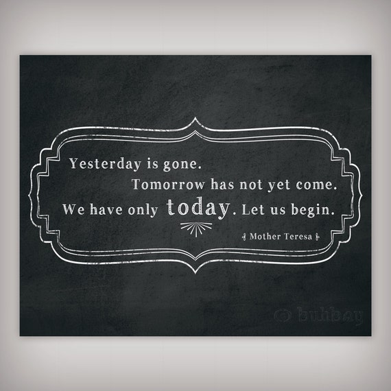 Mother Teresa Quote We Have Only Today Let Us