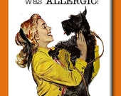 I had to send the kids away, the dog was allergic. FRIDGE MAGNET