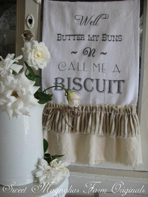 "Flour Sack Kitchen Towel .""Well Butter my Buns N Call me a Biscuit"" Southern Saying for Home Farmhouse or Cottage By: Sweet Magnolias Farm"