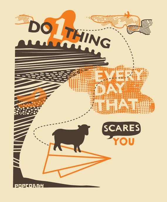 Do 1 Thing Every Day that Scares You - Ltd Edition Screen Print
