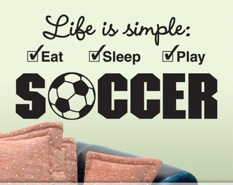 Large Soccer Wall Decal, Soccer Decor, Sports Wall Decor, Vinyl Wall Quotes, Dorm Room Decor, Soccer Gifts, Life is simple Eat Sleep Play