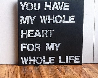 12X12 Canvas Sign - You Have My Whole Heart For My Whole Life, Typography word art, Gift, Decoration, Black and White