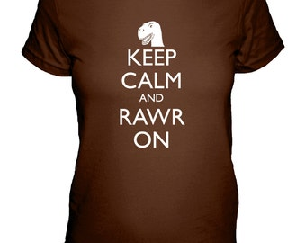 Dinosaur Shirt - Keep Calm and Rawr On - Keep Calm and Carry On - 4 Colors Available - Womens Cotton Shirt - S, M, L, XL - Gift Friendly
