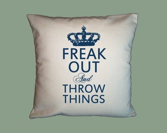 Freak Out and Throw Things Handmade 16x16 Pillow Cover - Choice of Fabric - other image colors available