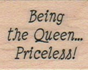 QUEEN  Wood mounted rubber  stamp Quote humor   number 14024