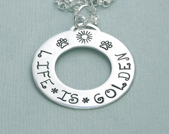 Life is Golden - Hand Stamped Sterling Silver Washer - Golden Retriever Necklace