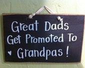 Great Dads get promoted to Grandpas sign wood father gift