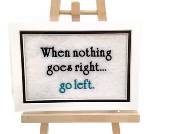 "When nothing goes Right... go Left. Embroidery Matted 5"" x 7"" - Ready to Ship"