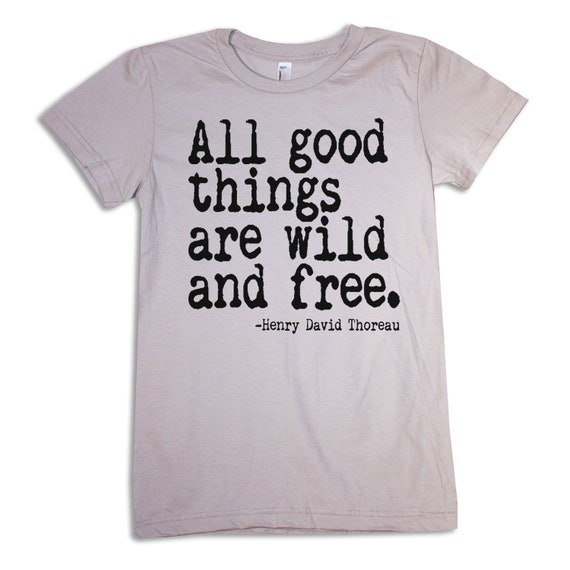 Womens THOREAU (quote) american apparel T shirt (silver) S M L XL all good things are wild and free