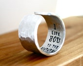 I Love you To The Moon and Back Ring, WIDE Silver hammered and hand stamped custom ring, personalized ring, gift for her, for daughter