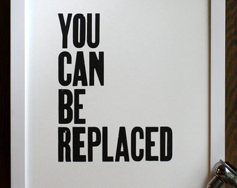 You Can Be Replaced letterpress print