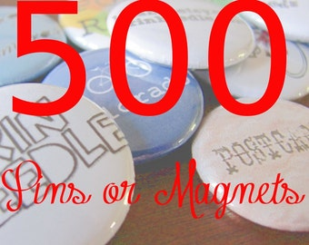 "500- 1"" Pins or Magnets"