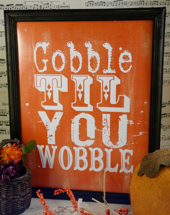 Gobble til you wobble Thanksgiving sign digital PDF  - orange uprint words vintage turkey style paper old 8 x 10 frame saying