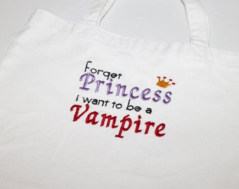Forget Princess I want to be a Vampire Tote in Black or White canvas
