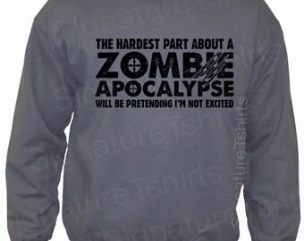 Mens Sweatshirt - Zombie Apocalypse Mens Crewneck Sweatshirt Horror geek geeky hardest part pretending not excited Halloween Christmas Gift