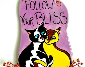 SALE Follow Your Bliss Valentine Cat Love Plaque - HandMade & Hand Painted Kitty Quote Wall Hanging Sign - Cat Lover Gift, Charity Donation