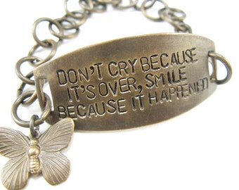 Don't Cry Because It's Over Smile Because it Happened,  quote bracelet, hand stamped jewelry