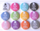 KEEP CALM and Drink COFFEE Flair Badge or Button in bright colors