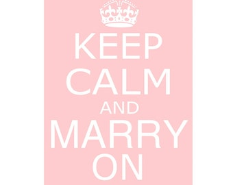 Keep Calm and Marry On - 11x17- Poster Size Wedding Decor Art Print - CHOOSE YOUR COLORS