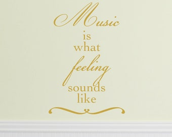 Music is what feeling sounds like  VINYL DECAL 22x36 inches