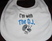 I'm with the D.J.- Embroidered Baby Bib- For BOY or GIRL