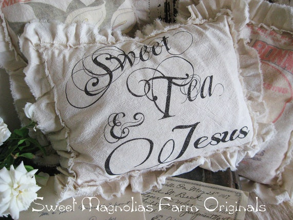Farmhouse Sawdust Pillow - Sweet Tea and Jesus - Southern Saying- for your Home, Farmhouse or Cottage