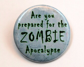 Prepare For The Zombie Apocalypse - Button Pinback Badge 1 1/2 inch 1.5 - Flatback Magnet or Keychain