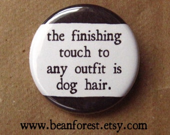 "finishing touch is dog hair - dog button badge pet grooming gift pin crazy dog lady 1.25"" button magnet veterinarian gift outfit is pet fur"