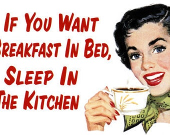 """Magnet, """"If you want breakfast in bed, sleep in the kitchen"""""""