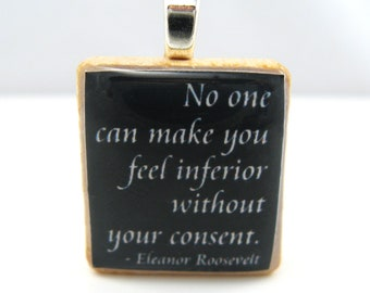 Scrabble tile pendant with Eleanor Roosevelt quote -  No one can make you feel inferior - black