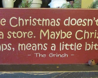 Maybe Christmas doesn't come from a store,The Grinch,Grinch Sign, Primitive Wood Sign,Christmas Decoration,Rustic Sign