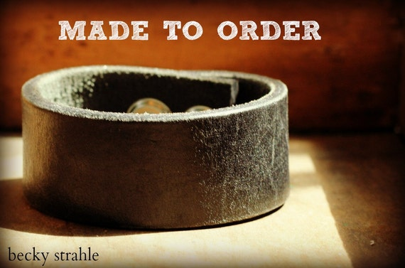 Black leather cuff...MADE TO ORDER