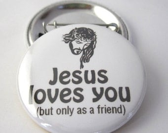 Meme Jesus Loves You (But Only As A Friend), Pinback Button Badge, Backpack Patch, Funny Fridge Magnet, Button OR Magnet 1.5 inch (38mm)