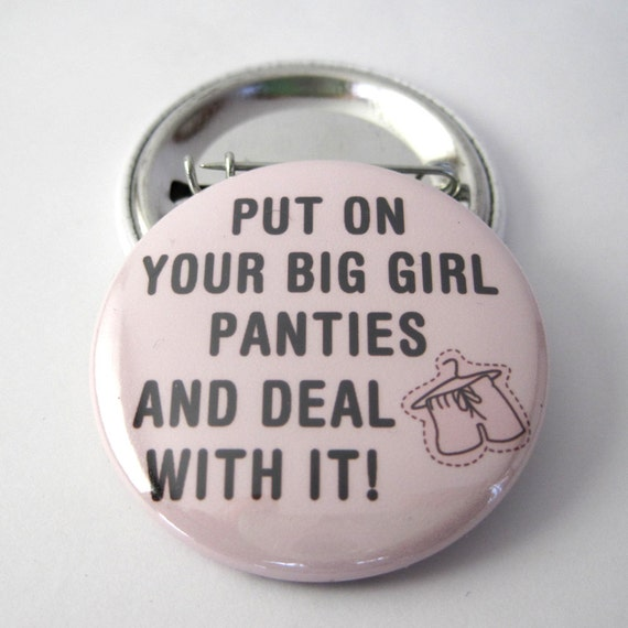 Put on your big girl panties and deal with it 1 1/2 inches (38mm) Photo Pinback Button or Magnet