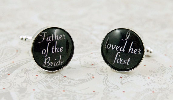 Father of the Bride I Loved her First Wedding Cufflinks, Gift for Dad