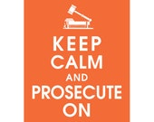 Keep Calm and PROSECUTE ON (B) - Art Print (Featured in Fiery Opal) Keep Calm Art Prints and Posters