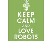 Keep Calm and LOVE ROBOTS (B) - Art Print (Featured in Grass Green) Keep Calm Art Prints and Posters