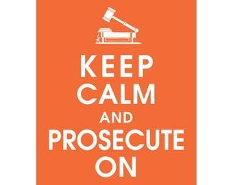 Keep Calm and PROSECUTE ON (B) - Art Print (Featured in Fiery Opal) Keep Calm Art Prints and Posters