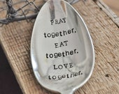 PRAY together. EAT together. LOVE together. (tm) - Large Hand Stamped Vintage Serving Spoon For Your Holiday Table
